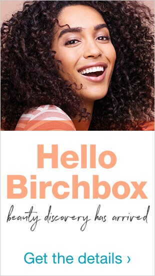 Hello Birchbox - beauty discovery has arrived. Get the details. - Preview