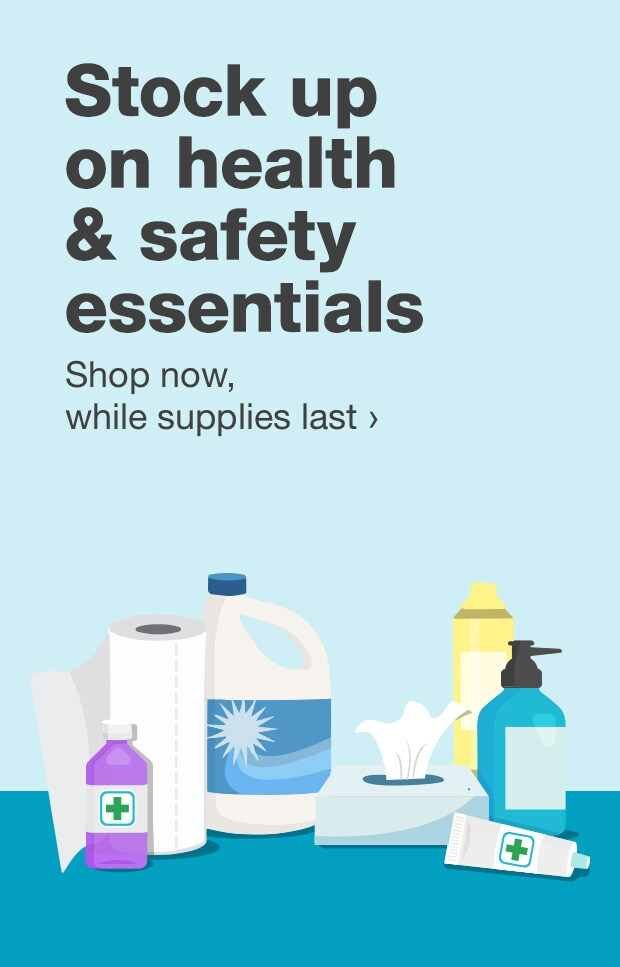 Stock up on health & safety essentials. Shop now, while supplies last.