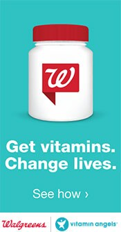 Get vitamins. Change lives. Walgreens. Vitamin Angels. See how.